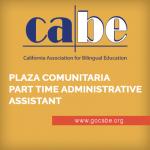 <b>CABE, PLAZA COMUNITARIA: PART TIME ADMINISTRATIVE ASSISTANT</b>