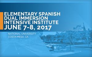 <b>ELEMENTARY SPANISH DUAL IMMERSION INTENSIVE INSTITUTE</b> @ National University | Costa Mesa | California | United States