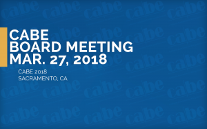 <b>CABE BOARD MEETING</b> @ CABE 2018 - Sacramento Convention Center | Sacramento | California | United States