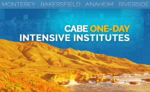 <b>CABE RIVERSIDE<b> INTENSIVE INSTITUTES FOR TEACHERS AND ADMINISTRATORS @ Riverside Convention Center | Riverside | California | United States