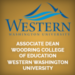 <b>ASSOCIATE DEAN WOODRING COLLEGE OF EDUCATION, WESTERN WASHINGTON UNIVERSITY</b>