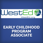 <b>WestEd EARLY CHILDHOOD PROGRAM ASSOCIATE, SAN FRANCISCO BAY AREA</b>