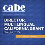 <b>CABE DIRECTOR, MULTILINGUAL CALIFORNIA GRANT</b>