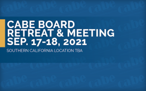 <b>CABE Board of Directors' Retreat 2021 - DAY 1</b> @ In-Person Meeting TBD